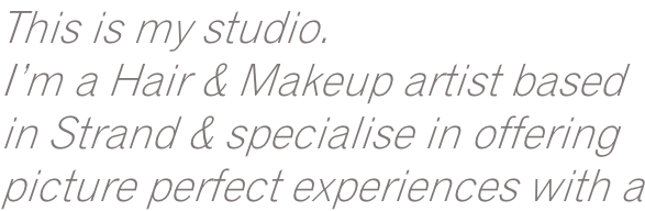 This is my studio. I'm a Hair & Makeup artist based  in Strand & specialise in offering picture perfect experiences with a